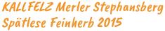 Kallfelz Merler Stephansberg Spätlese Feinherb. Gernekochen